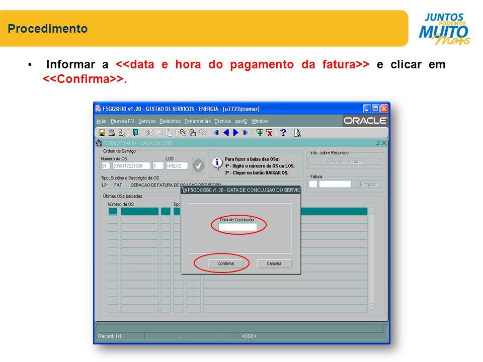 Procedimento Informar a <<data e hora do pagamento da fatura>> e clicar em <<Confirma>>.
