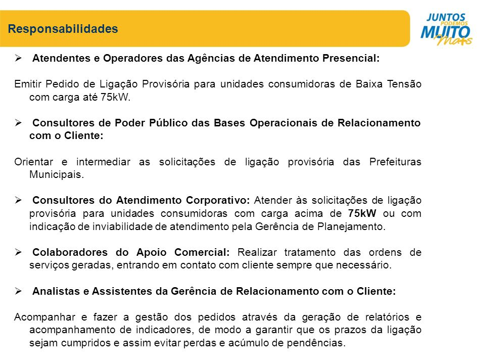 Responsabilidades Atendentes e Operadores das Agências de Atendimento Presencial: