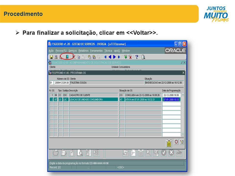 Procedimento Para finalizar a solicitação, clicar em <<Voltar>>.