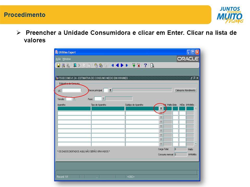Procedimento Preencher a Unidade Consumidora e clicar em Enter. Clicar na lista de valores