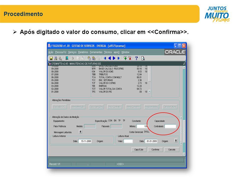 Procedimento Após digitado o valor do consumo, clicar em <<Confirma>>.