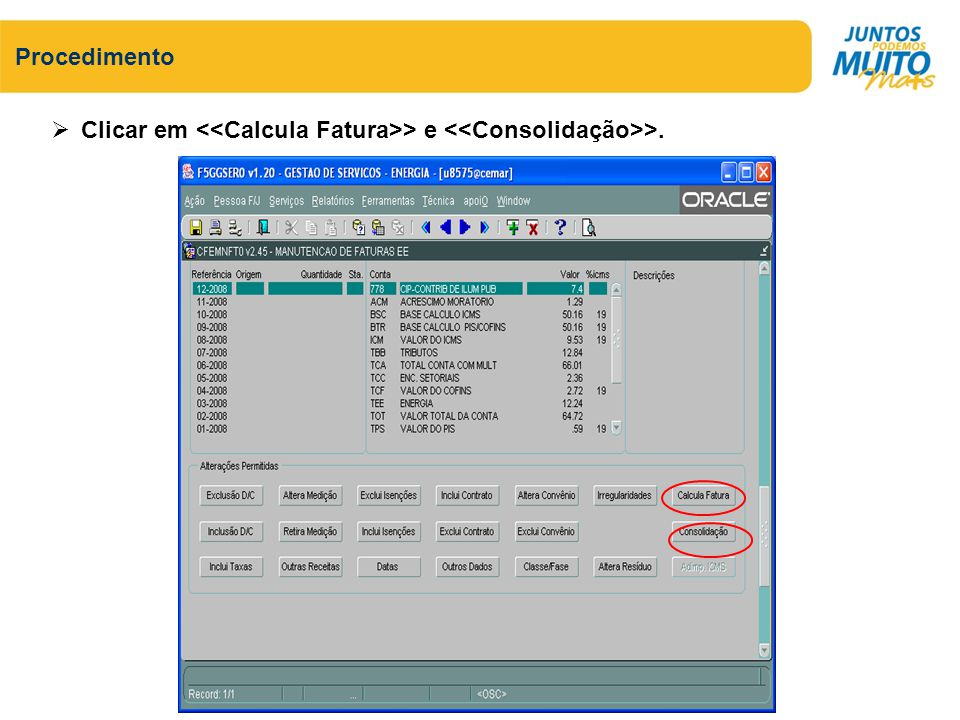 Procedimento Clicar em <<Calcula Fatura>> e <<Consolidação>>.