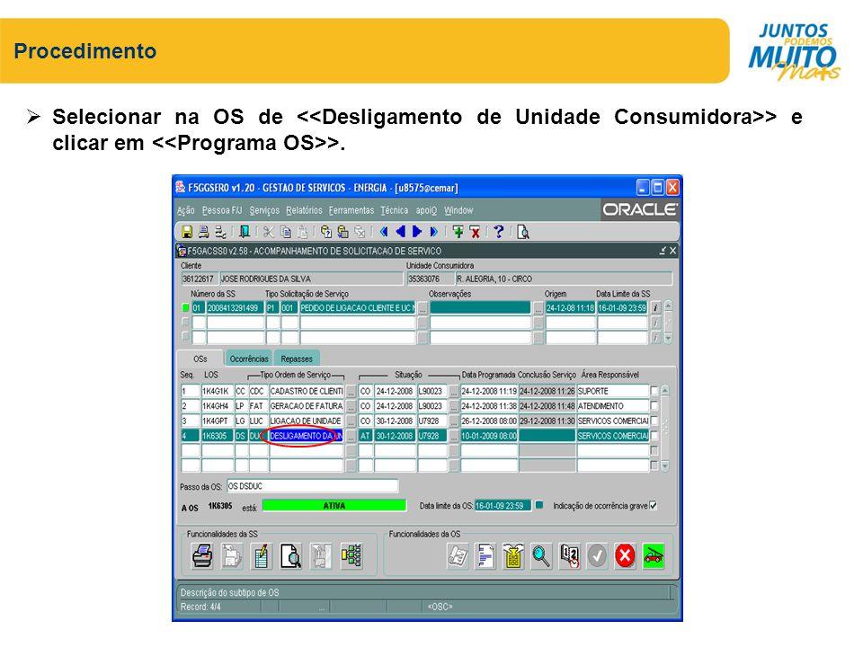 Procedimento Selecionar na OS de <<Desligamento de Unidade Consumidora>> e clicar em <<Programa OS>>.