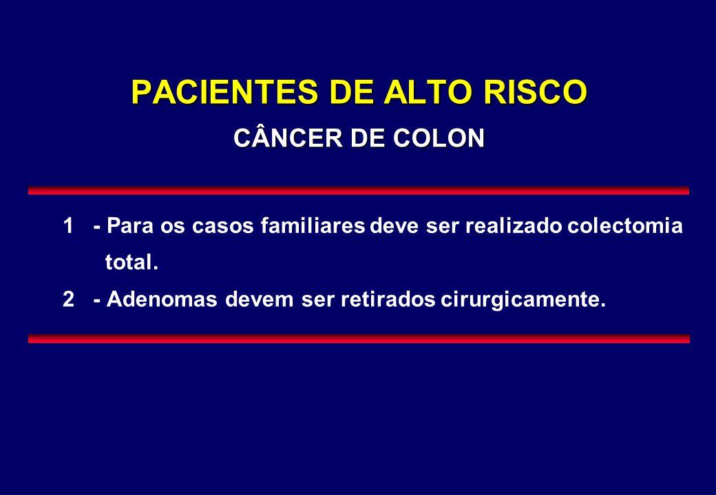 PACIENTES DE ALTO RISCO CÂNCER DE COLON