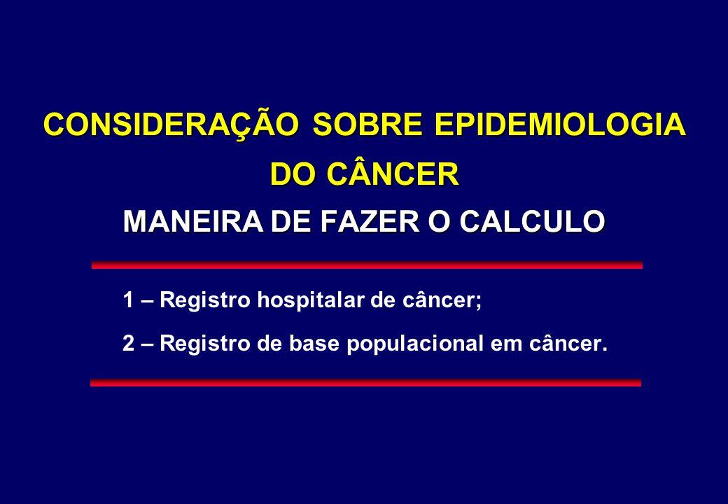CONSIDERAÇÃO SOBRE EPIDEMIOLOGIA DO CÂNCER MANEIRA DE FAZER O CALCULO