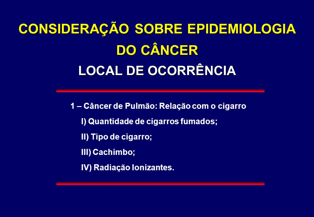 CONSIDERAÇÃO SOBRE EPIDEMIOLOGIA DO CÂNCER LOCAL DE OCORRÊNCIA