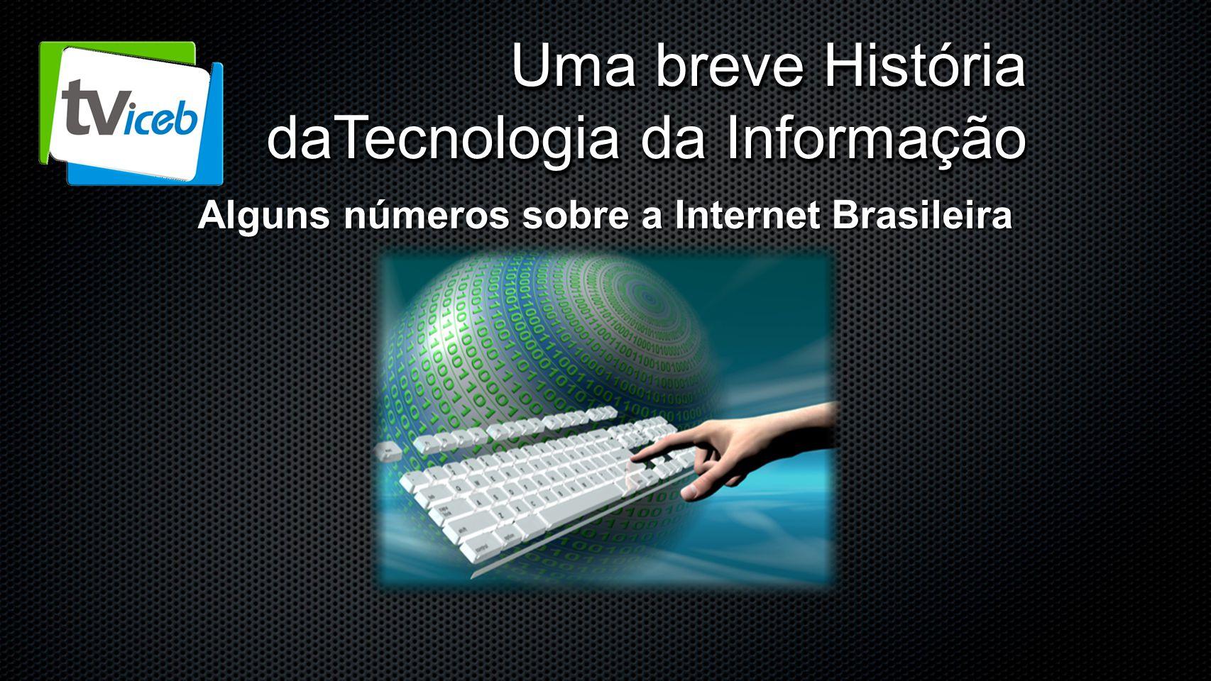 Alguns números sobre a Internet Brasileira