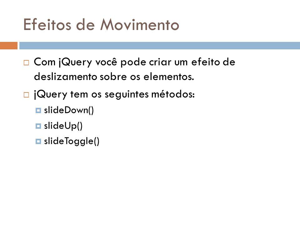 Efeitos de Movimento Com jQuery você pode criar um efeito de deslizamento sobre os elementos. jQuery tem os seguintes métodos: