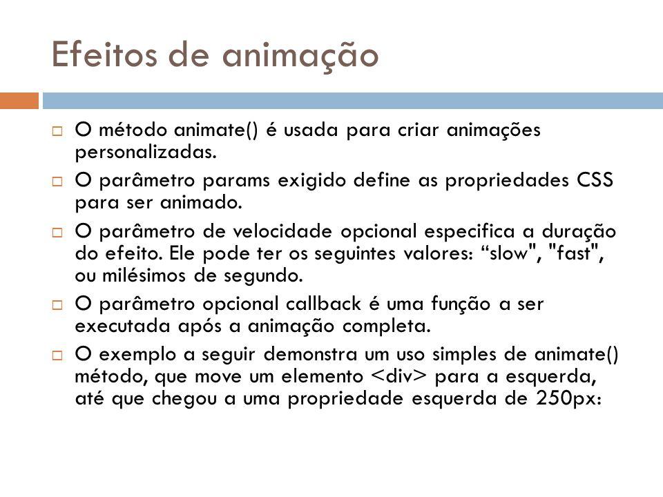 Efeitos de animação O método animate() é usada para criar animações personalizadas.