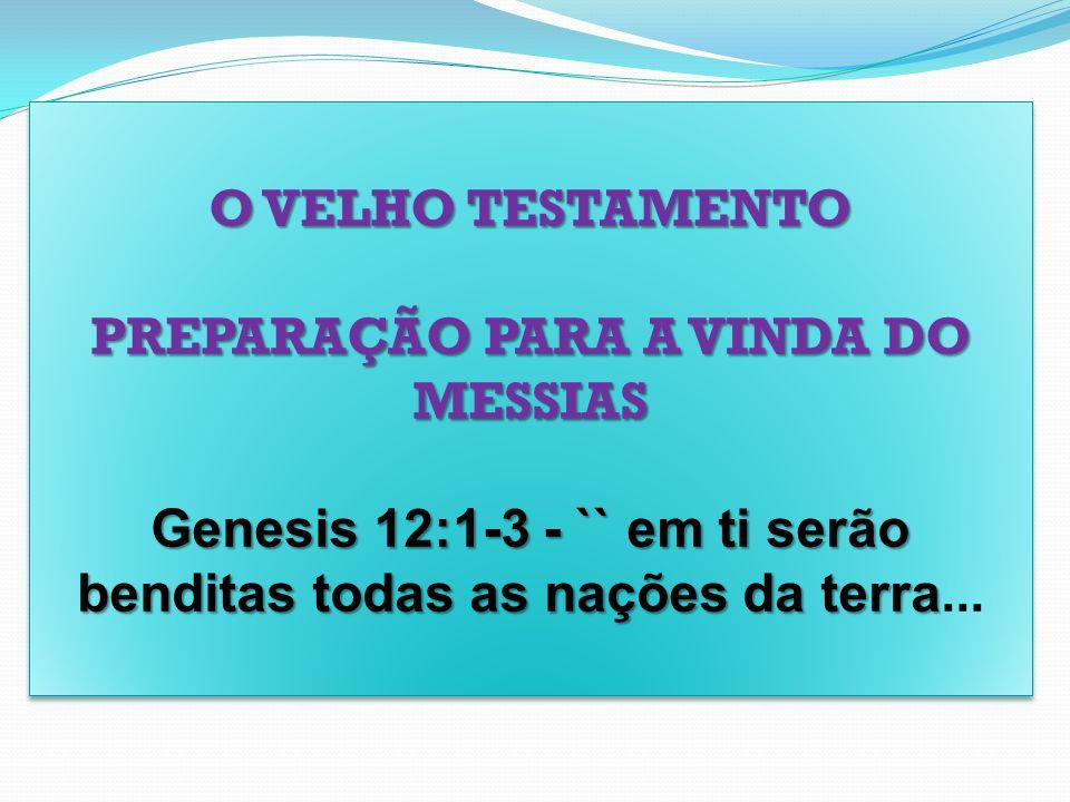 Genesis 12:1-3 - `` em ti serão benditas todas as nações da terra...