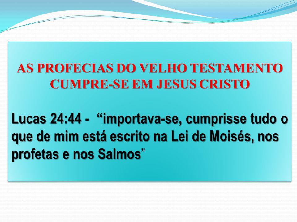 AS PROFECIAS DO VELHO TESTAMENTO CUMPRE-SE EM JESUS CRISTO
