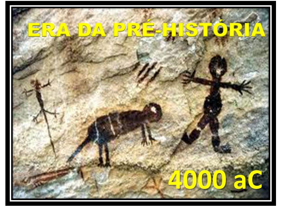 ERA DA PRÉ-HISTÓRIA 4000 aC