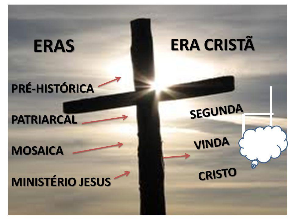 ERAS ERA CRISTÃ PRÉ-HISTÓRICA PATRIARCAL MOSAICA SEGUNDA