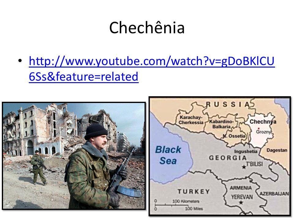 Chechênia http://www.youtube.com/watch v=gDoBKlCU6Ss&feature=related