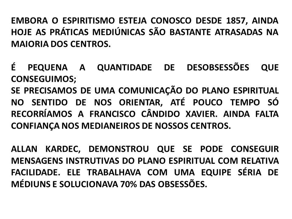 EMBORA O ESPIRITISMO ESTEJA CONOSCO DESDE 1857, AINDA HOJE AS PRÁTICAS MEDIÚNICAS SÃO BASTANTE ATRASADAS NA MAIORIA DOS CENTROS.