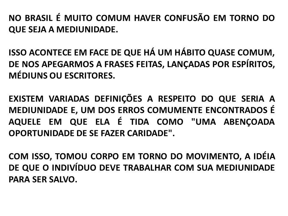 NO BRASIL É MUITO COMUM HAVER CONFUSÃO EM TORNO DO QUE SEJA A MEDIUNIDADE.