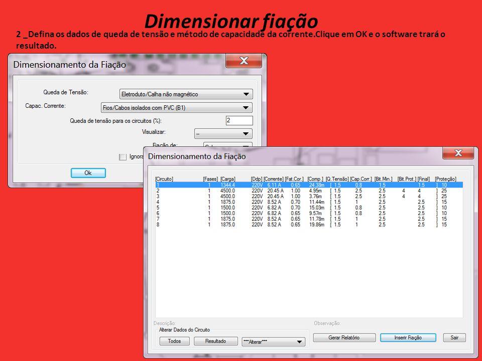 Dimensionar fiação 2 _Defina os dados de queda de tensão e método de capacidade da corrente.Clique em OK e o software trará o resultado.