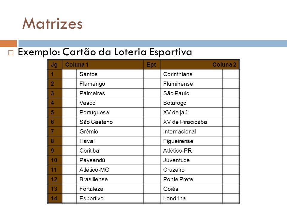 Matrizes Exemplo: Cartão da Loteria Esportiva Jg Coluna 1 Ept Coluna 2