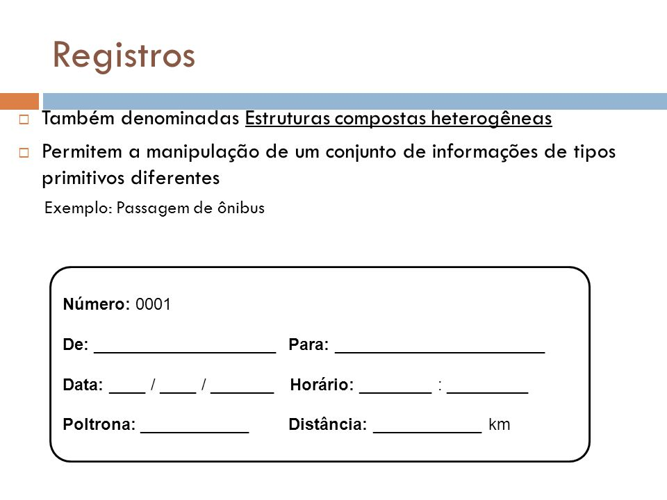 Registros Também denominadas Estruturas compostas heterogêneas