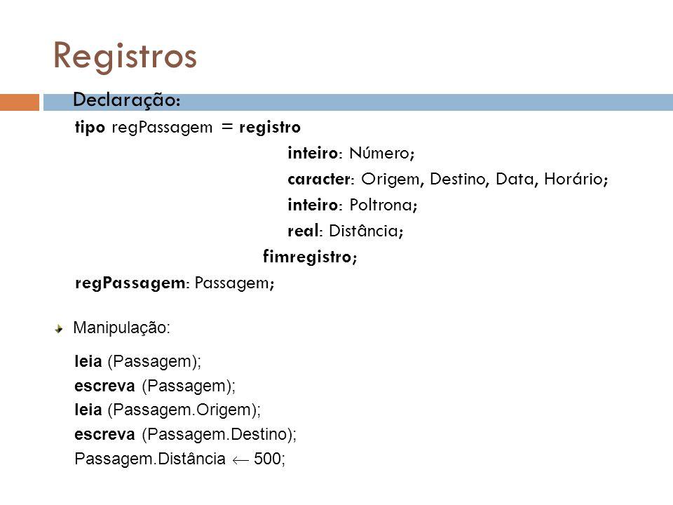 Registros Declaração: tipo regPassagem = registro inteiro: Número;