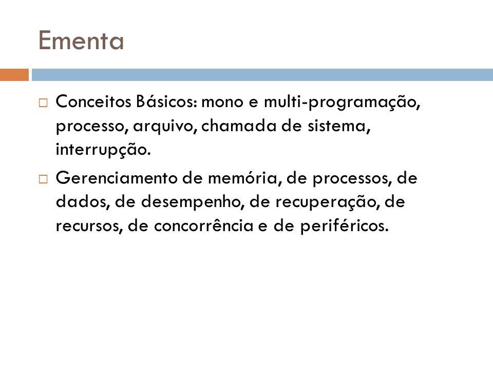 Ementa Conceitos Básicos: mono e multi-programação, processo, arquivo, chamada de sistema, interrupção.