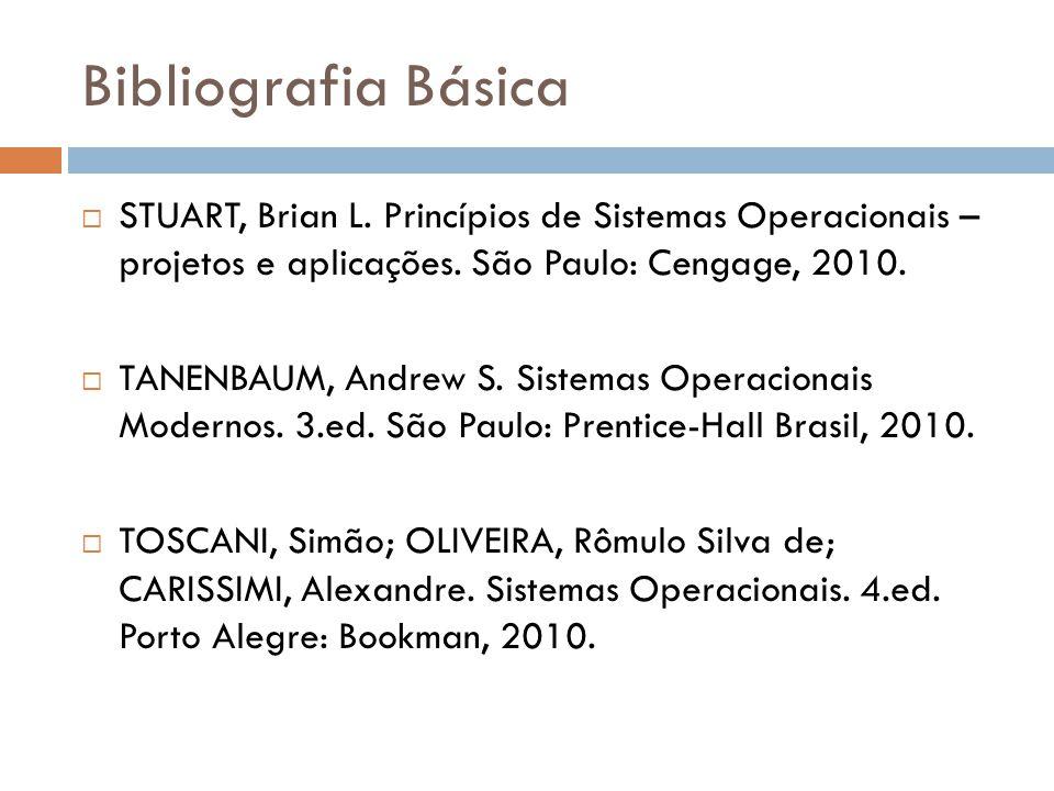 Bibliografia Básica STUART, Brian L. Princípios de Sistemas Operacionais – projetos e aplicações. São Paulo: Cengage, 2010.