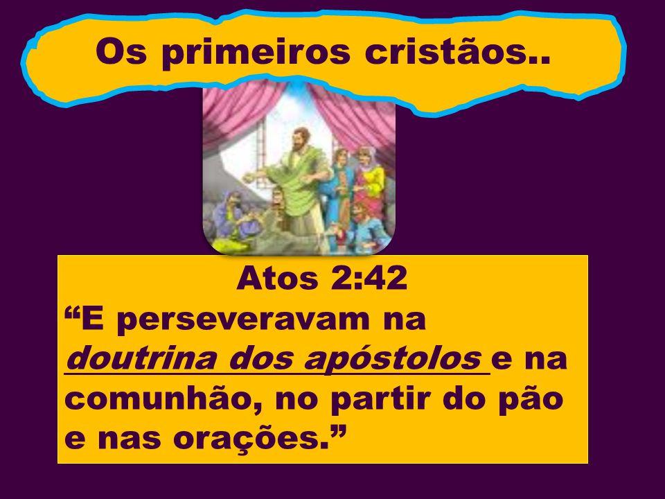 Os primeiros cristãos.. Atos 2:42