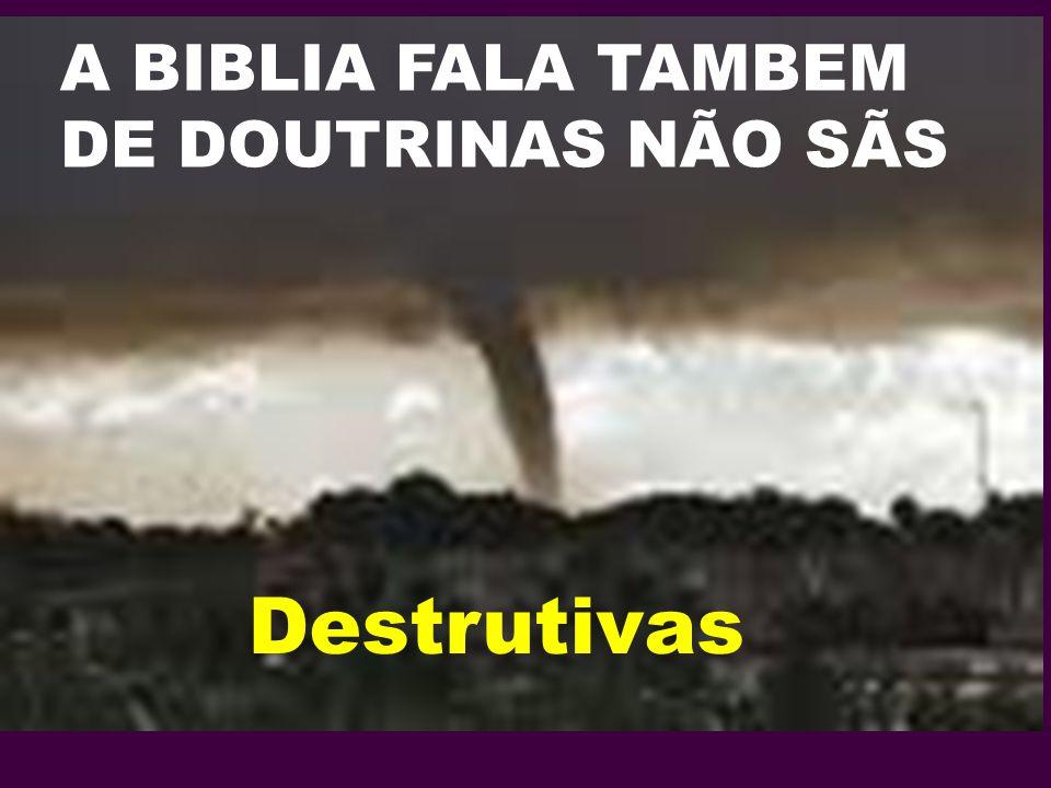 A BIBLIA FALA TAMBEM DE DOUTRINAS NÃO SÃS