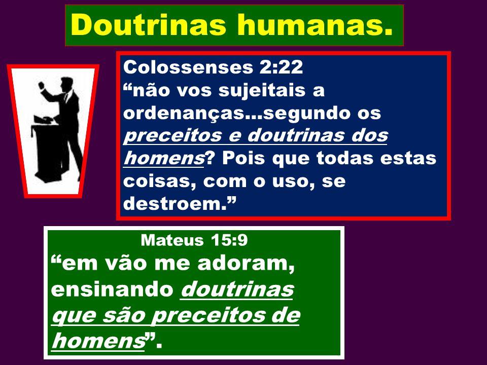 Doutrinas humanas. Colossenses 2:22.