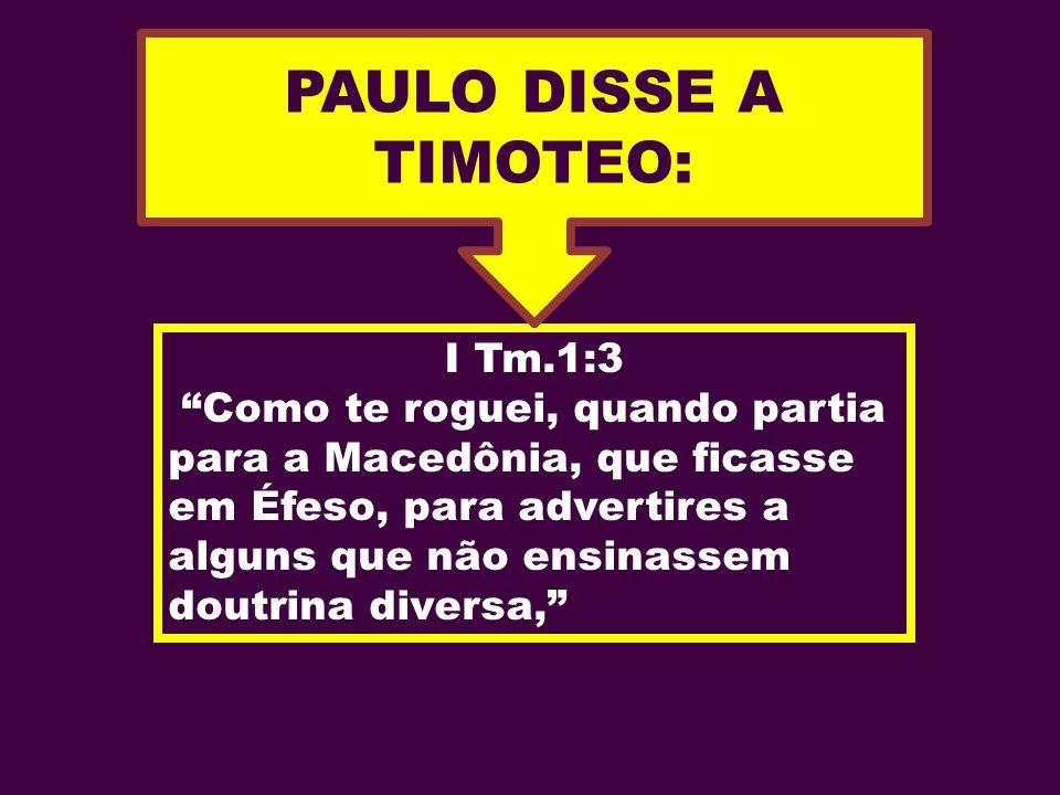 PAULO DISSE A TIMOTEO: I Tm.1:3