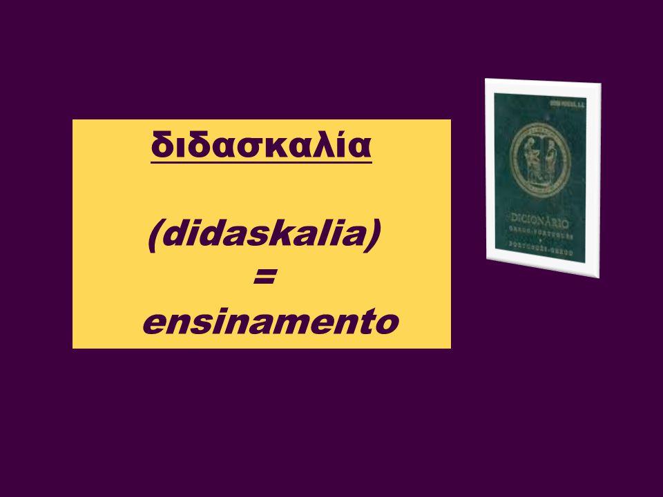 διδασκαλία (didaskalia) = ensinamento
