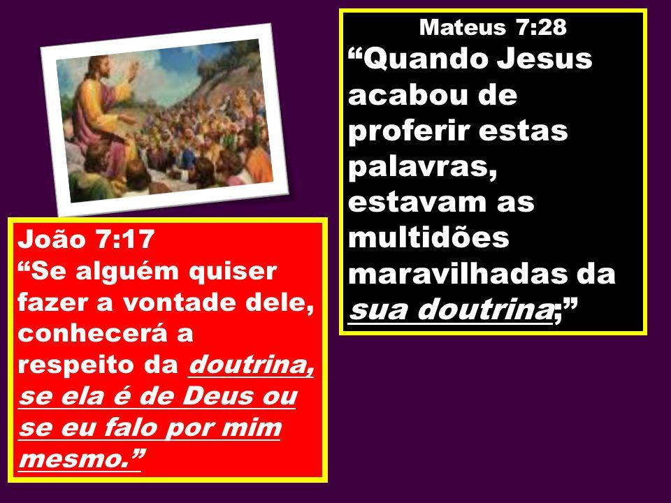 Mateus 7:28 Quando Jesus acabou de proferir estas palavras, estavam as multidões maravilhadas da sua doutrina;