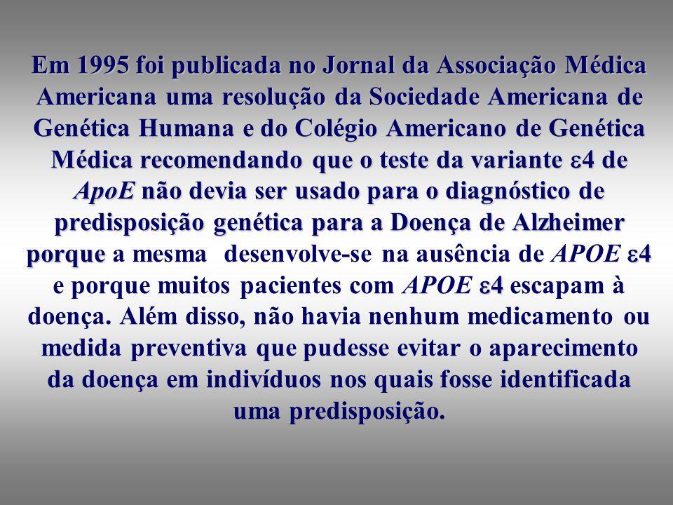 Em 1995 foi publicada no Jornal da Associação Médica Americana uma resolução da Sociedade Americana de Genética Humana e do Colégio Americano de Genética Médica recomendando que o teste da variante 4 de ApoE não devia ser usado para o diagnóstico de predisposição genética para a Doença de Alzheimer porque a mesma desenvolve-se na ausência de APOE 4 e porque muitos pacientes com APOE 4 escapam à doença.