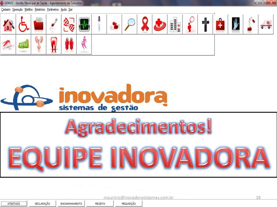 Agradecimentos! EQUIPE INOVADORA mauricio@inovadorasistemas.com.br