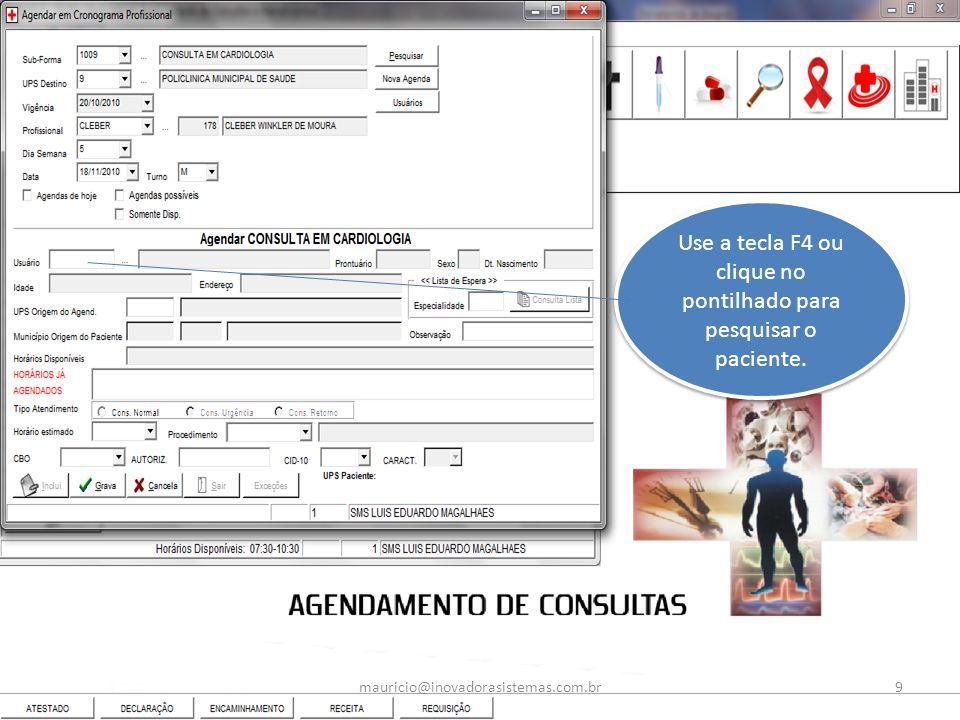 Use a tecla F4 ou clique no pontilhado para pesquisar o paciente.