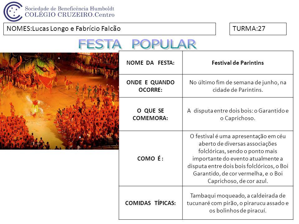 FESTA POPULAR NOMES:Lucas Longo e Fabrício Falcão TURMA:27