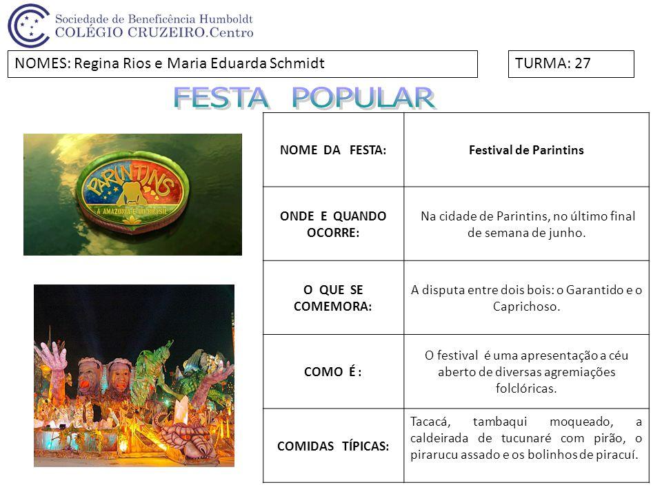 FESTA POPULAR NOMES: Regina Rios e Maria Eduarda Schmidt TURMA: 27