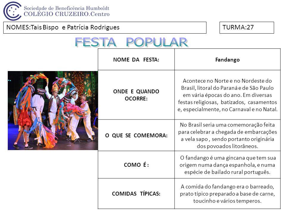 FESTA POPULAR NOMES:Tais Bispo e Patrícia Rodrigues TURMA:27