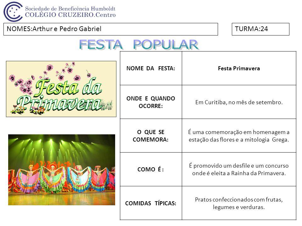 FESTA POPULAR NOMES:Arthur e Pedro Gabriel TURMA:24 NOME DA FESTA: