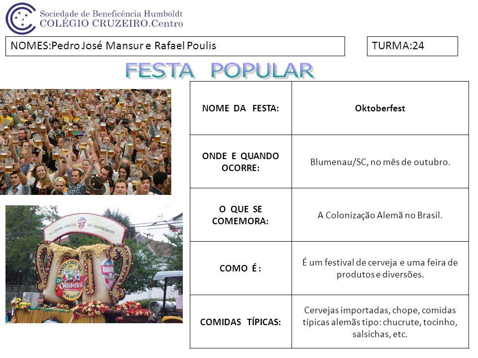 FESTA POPULAR NOMES:Pedro José Mansur e Rafael Poulis TURMA:24