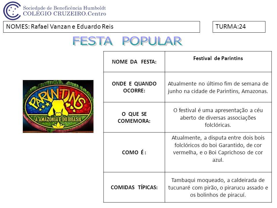 FESTA POPULAR NOMES: Rafael Vanzan e Eduardo Reis TURMA:24