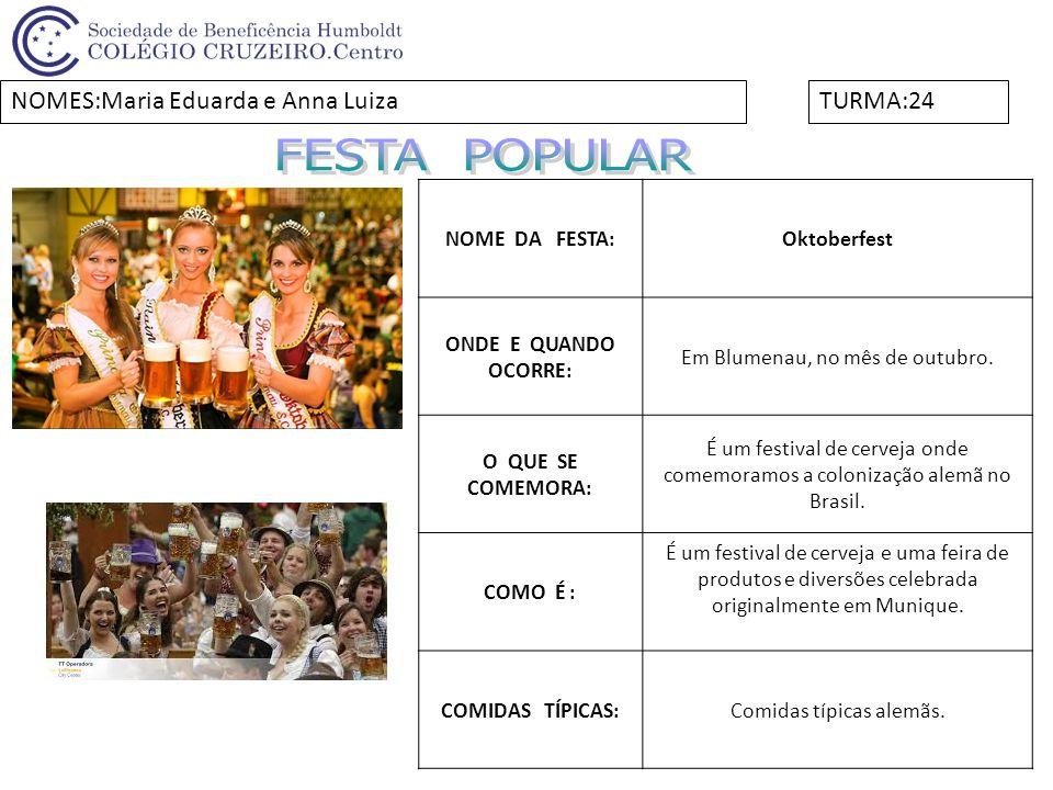 FESTA POPULAR NOMES:Maria Eduarda e Anna Luiza TURMA:24 NOME DA FESTA: