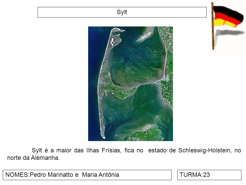 Sylt Sylt é a maior das Ilhas Frísias, fica no estado de Schleswig-Holstein, no norte da Alemanha.