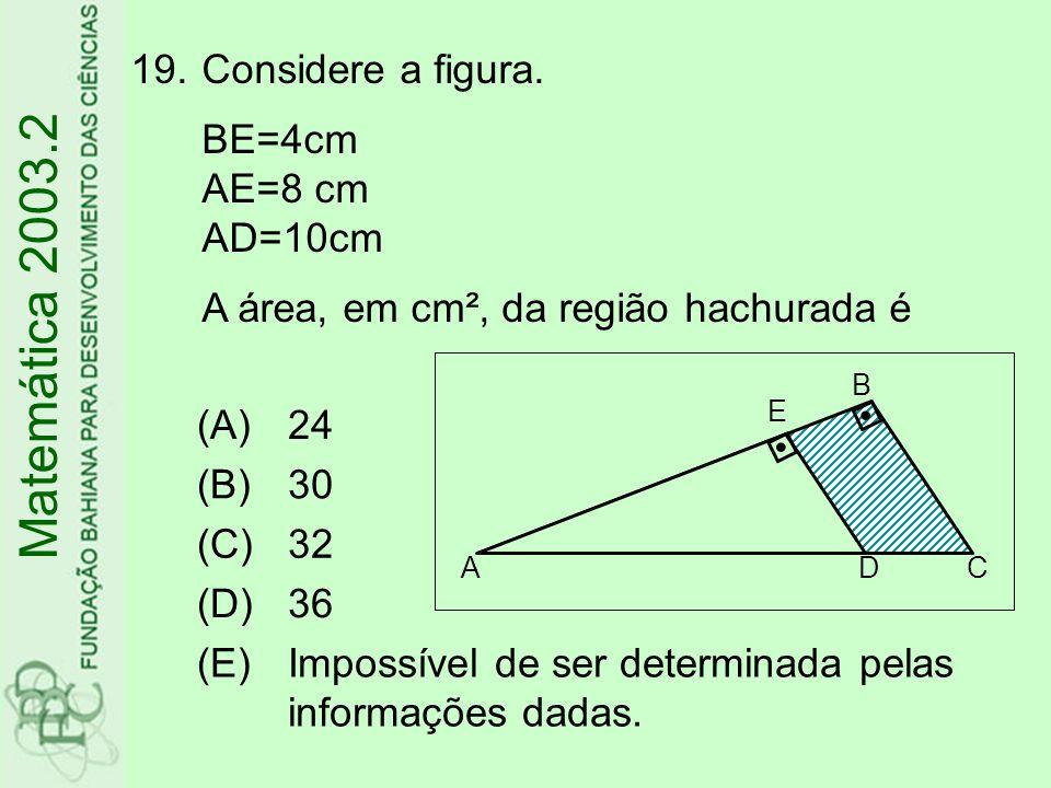 Considere a figura. BE=4cm AE=8 cm AD=10cm A área, em cm², da região hachurada é