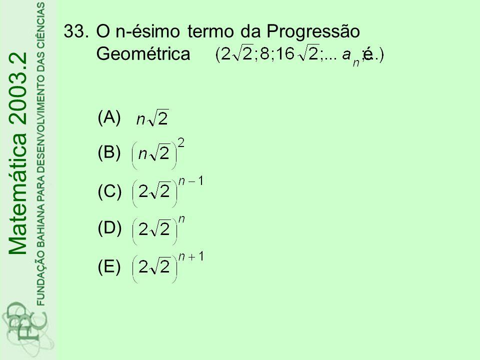 Matemática 2003.2 O n-ésimo termo da Progressão Geométrica é (A) (B)
