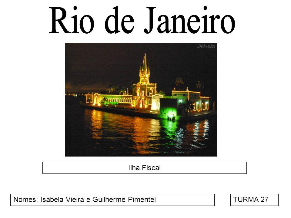 Rio de Janeiro Ilha Fiscal Nomes: Isabela Vieira e Guilherme Pimentel