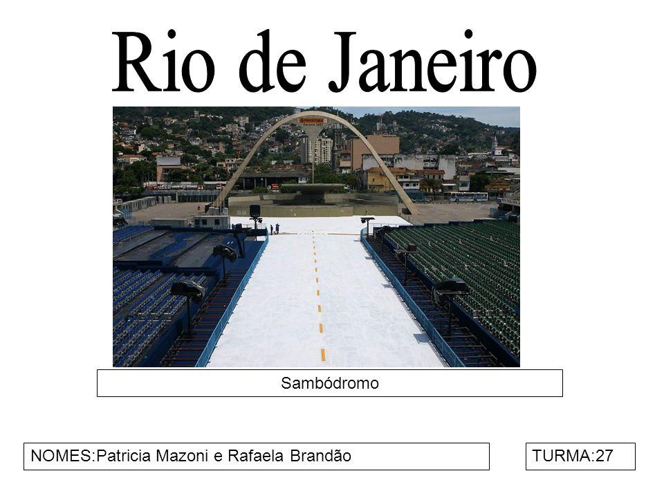 Rio de Janeiro Sambódromo NOMES:Patricia Mazoni e Rafaela Brandão