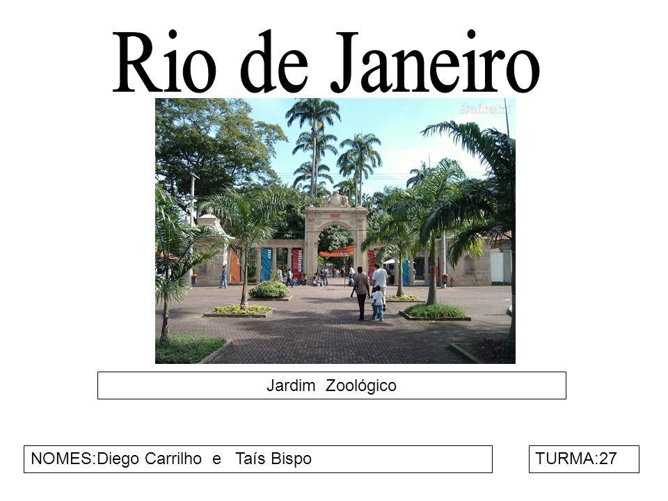 Rio de Janeiro Jardim Zoológico NOMES:Diego Carrilho e Taís Bispo