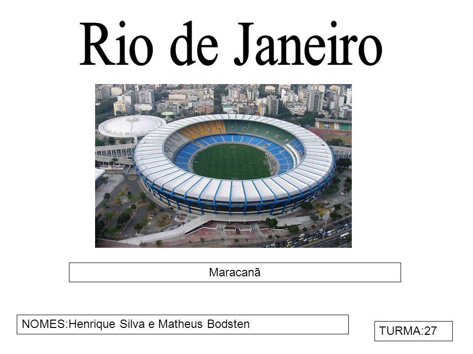 Rio de Janeiro Maracanã NOMES:Henrique Silva e Matheus Bodsten