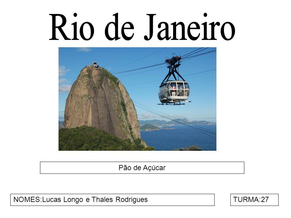 Rio de Janeiro Pão de Açúcar NOMES:Lucas Longo e Thales Rodrigues